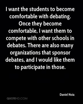 Daniel Noia - I want the students to become comfortable with debating. Once they become comfortable, I want them to compete with other schools in debates. There are also many organizations that sponsor debates, and I would like them to participate in those.