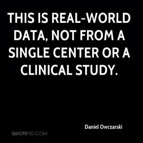 Daniel Owczarski - This is real-world data, not from a single center or a clinical study.
