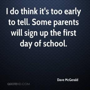 Dave McGerald - I do think it's too early to tell. Some parents will sign up the first day of school.