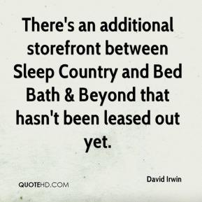 David Irwin - There's an additional storefront between Sleep Country and Bed Bath & Beyond that hasn't been leased out yet.
