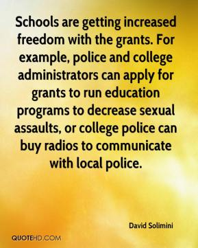 David Solimini - Schools are getting increased freedom with the grants. For example, police and college administrators can apply for grants to run education programs to decrease sexual assaults, or college police can buy radios to communicate with local police.