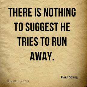 Dean Strang - There is nothing to suggest he tries to run away.