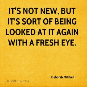 Deborah Mitchell - It's not new, but it's sort of being looked at it again with a fresh eye.