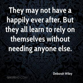 Deborah Wiley - They may not have a happily ever after. But they all learn to rely on themselves without needing anyone else.