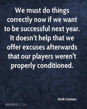Derik Coetzee - We must do things correctly now if we want to be successful next year. It doesn't help that we offer excuses afterwards that our players weren't properly conditioned.