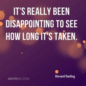 Devard Darling - It's really been disappointing to see how long it's taken.