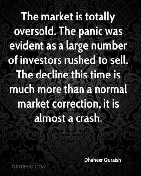 Dhaheer Quraish - The market is totally oversold. The panic was evident as a large number of investors rushed to sell. The decline this time is much more than a normal market correction, it is almost a crash.