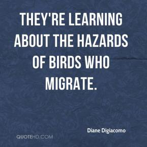 Diane Digiacomo - They're learning about the hazards of birds who migrate.