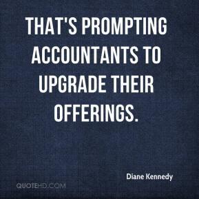 Diane Kennedy - That's prompting accountants to upgrade their offerings.