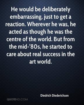 He would be deliberately embarrassing, just to get a reaction. Wherever he was, he acted as though he was the centre of the world. But from the mid-'80s, he started to care about real success in the art world.