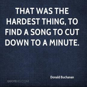 Donald Buchanan - That was the hardest thing, to find a song to cut down to a minute.