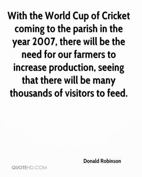 Donald Robinson - With the World Cup of Cricket coming to the parish in the year 2007, there will be the need for our farmers to increase production, seeing that there will be many thousands of visitors to feed.