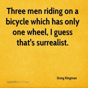Dong Kingman - Three men riding on a bicycle which has only one wheel, I guess that's surrealist.