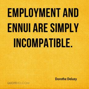 Dorothe Deluzy - Employment and ennui are simply incompatible.