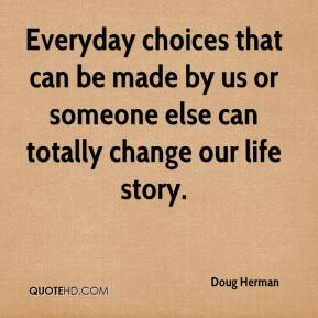 Doug Herman - Everyday choices that can be made by us or someone else can totally change our life story.