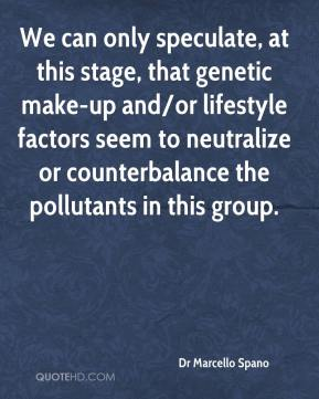Dr Marcello Spano - We can only speculate, at this stage, that genetic make-up and/or lifestyle factors seem to neutralize or counterbalance the pollutants in this group.