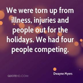Dwayne Myers - We were torn up from illness, injuries and people out for the holidays. We had four people competing.