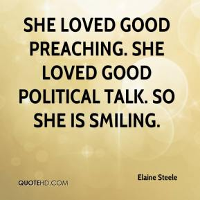 Elaine Steele - She loved good preaching. She loved good political talk. So she is smiling.