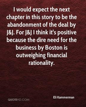 Eli Kammerman - I would expect the next chapter in this story to be the abandonment of the deal by J&J. For J&J I think it's positive because the dire need for the business by Boston is outweighing financial rationality.