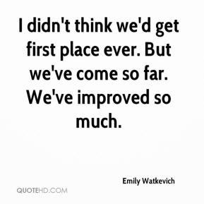 Emily Watkevich - I didn't think we'd get first place ever. But we've come so far. We've improved so much.