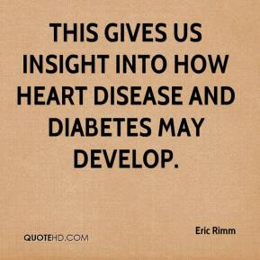 Eric Rimm - This gives us insight into how heart disease and diabetes may develop.