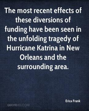 Erica Frank - The most recent effects of these diversions of funding have been seen in the unfolding tragedy of Hurricane Katrina in New Orleans and the surrounding area.