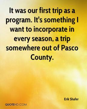 Erik Shafer - It was our first trip as a program. It's something I want to incorporate in every season, a trip somewhere out of Pasco County.