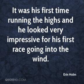 Erin Holm - It was his first time running the highs and he looked very impressive for his first race going into the wind.