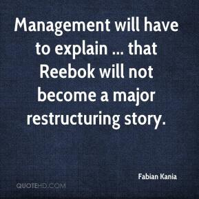 Management will have to explain ... that Reebok will not become a major restructuring story.