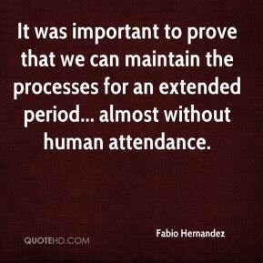 It was important to prove that we can maintain the processes for an extended period... almost without human attendance.