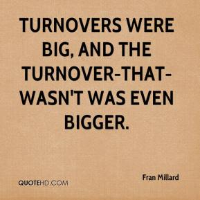 Fran Millard - Turnovers were big, and the turnover-that-wasn't was even bigger.