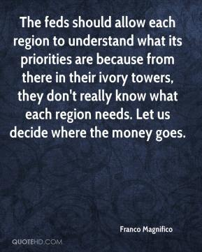 Franco Magnifico - The feds should allow each region to understand what its priorities are because from there in their ivory towers, they don't really know what each region needs. Let us decide where the money goes.