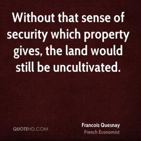 Without that sense of security which property gives, the land would still be uncultivated.