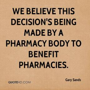 Gary Sands - We believe this decision's being made by a pharmacy body to benefit pharmacies.