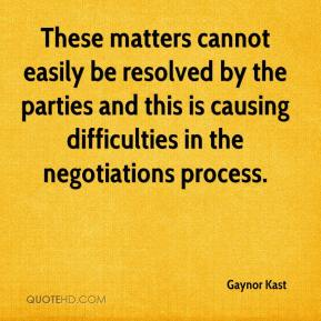 Gaynor Kast - These matters cannot easily be resolved by the parties and this is causing difficulties in the negotiations process.