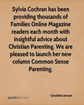 Geraldine Jensen - Sylvia Cochran has been providing thousands of Families Online Magazine readers each month with insightful advice about Christian Parenting. We are pleased to launch her new column Common Sense Parenting.