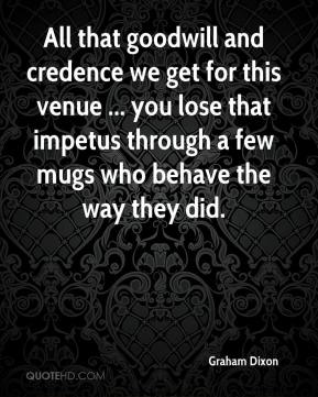 Graham Dixon - All that goodwill and credence we get for this venue ... you lose that impetus through a few mugs who behave the way they did.