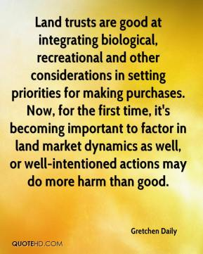 Gretchen Daily - Land trusts are good at integrating biological, recreational and other considerations in setting priorities for making purchases. Now, for the first time, it's becoming important to factor in land market dynamics as well, or well-intentioned actions may do more harm than good.