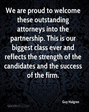 Guy Halgren - We are proud to welcome these outstanding attorneys into the partnership. This is our biggest class ever and reflects the strength of the candidates and the success of the firm.