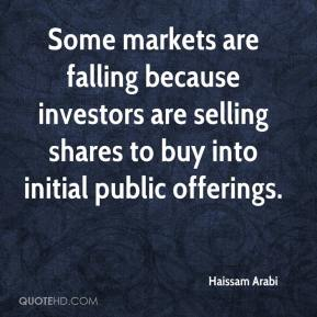 Haissam Arabi - Some markets are falling because investors are selling shares to buy into initial public offerings.