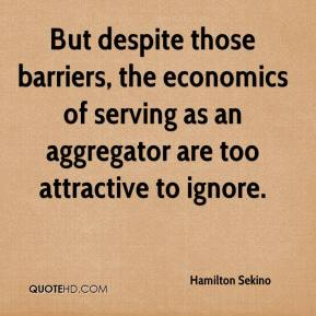 Hamilton Sekino - But despite those barriers, the economics of serving as an aggregator are too attractive to ignore.