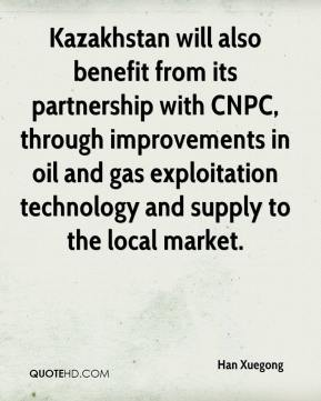 Han Xuegong - Kazakhstan will also benefit from its partnership with CNPC, through improvements in oil and gas exploitation technology and supply to the local market.