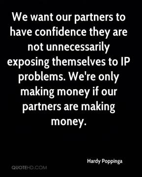 Hardy Poppinga - We want our partners to have confidence they are not unnecessarily exposing themselves to IP problems. We're only making money if our partners are making money.