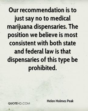 Helen Holmes Peak - Our recommendation is to just say no to medical marijuana dispensaries. The position we believe is most consistent with both state and federal law is that dispensaries of this type be prohibited.