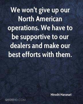 We won't give up our North American operations. We have to be supportive to our dealers and make our best efforts with them.