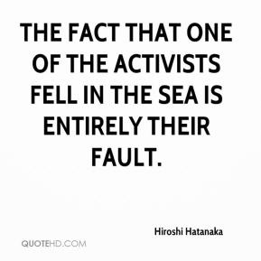 Hiroshi Hatanaka - The fact that one of the activists fell in the sea is entirely their fault.