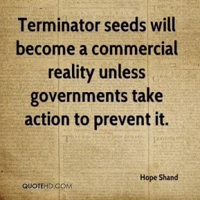 Hope Shand - Terminator seeds will become a commercial reality unless governments take action to prevent it.