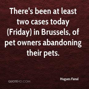 Hugues Fanal - There's been at least two cases today (Friday) in Brussels, of pet owners abandoning their pets.