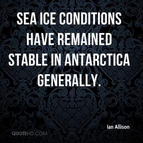 Ian Allison - Sea ice conditions have remained stable in Antarctica generally.