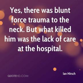 Ian Hirsch - Yes, there was blunt force trauma to the neck. But what killed him was the lack of care at the hospital.